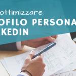 Come ottimizzare il profilo personale su Linkedin