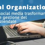 Social Organization: i social trasformano cultura e gestione del lavoro aziendale